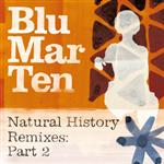 Blu Mar Ten - Natural History Remixes: Part 2- 14010