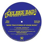 ELBEE BAD: THE PRINCE OF DANCE MUSIC - MORE TRUE STORIES OF HOUSE MUSIC- 90007