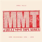 JORGE VELEZ - MMT TAPE SERIES - HOME RECORDINGS 1996 - 1999- 90106